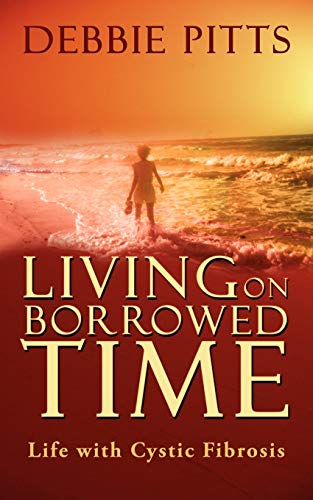 9781425945749: Living on Borrowed Time: Life with Cystic Fibrosis