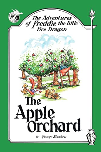 The Adventures of Freddie the little Fire Dragon The Apple Orchard: George Skudera