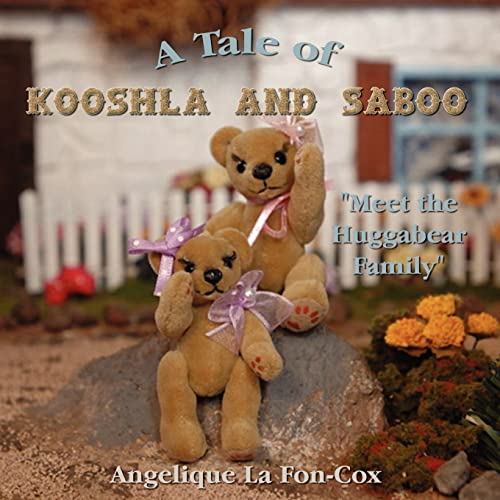 A Tale of Kooshla and Saboo: Meet the Huggabear Family: Angelique La Fon