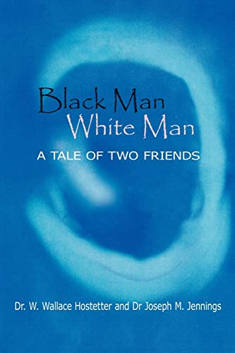 Black Man-White Man The Tale Of Two Friends: William Hostetter