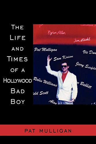 THE LIFE AND TIMES OF A HOLLYWOOD BAD BOY: Patrick Mulligan