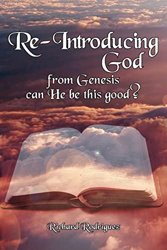 Re-Introducing God: From Genesis Can He Be This Good?: Richard Rodriguez