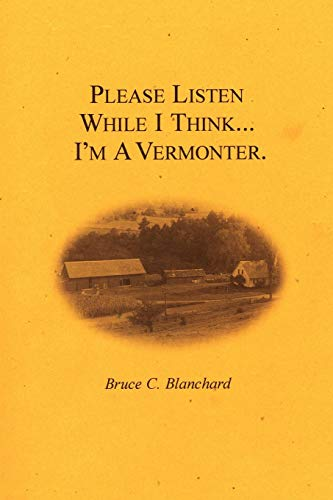 9781425952631: Please Listen While I Think . . . I'm A Vermonter