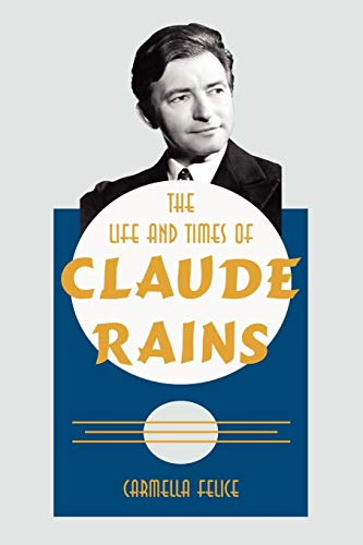 9781425953010: The Life and Times of Claude Rains
