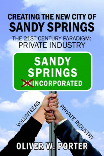 9781425954369: Creating the New City of Sandy Springs: The 21st Century Paradigm: Private Industry