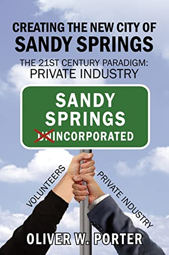 9781425954376: Creating the New City of Sandy Springs: The 21st Century Paradigm: Private Industry