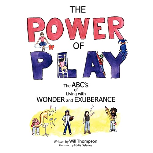 The Power of Play: The ABCs of Living with Wonder and Exuberance: Will Thompson