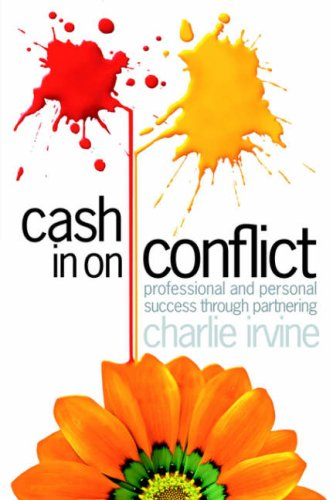 9781425956110: Cash In On Conflict: Professional and Personal Success through Partnering