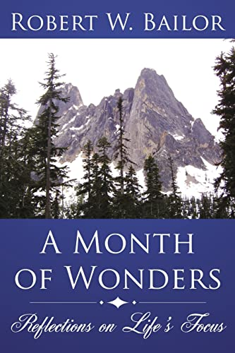 A Month of Wonders: Reflections on Lifes Focus: Robert Bailor