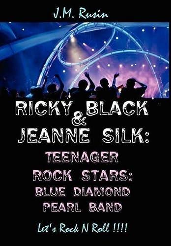 Ricky Black Jeanne Silk: Teenager Rock Stars: Blue Diamond Pearl Band: Lets Rock N Roll: J. M. ...