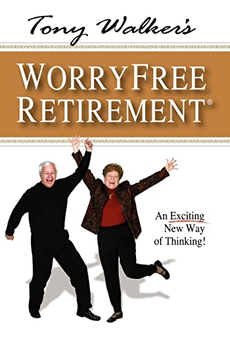 9781425956929: Tony Walker's Worryfree Retirement: An Exciting New Way of Thinking!