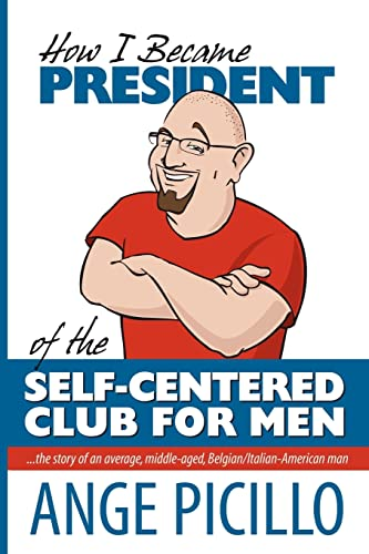 9781425957261: How I Became the President of the Self-Centered Club For Men: the story of an average, middle-aged, Belgian/Italian-American Man
