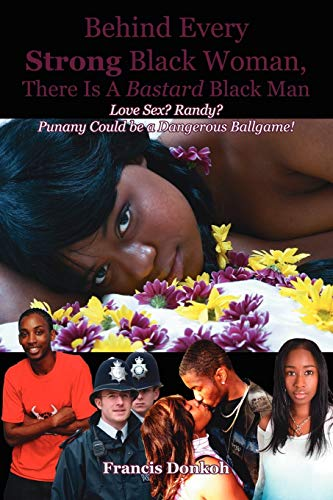 9781425957384: Behind Every Strong Black Woman, There Is A Bastard Black Man: Love Sex? Randy? Punany Could be a Dangerous Ballgame!