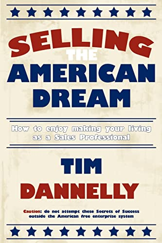 9781425957506: Selling The American Dream: How to enjoy making your living as a Sales Professional