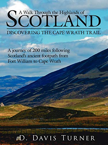 9781425957766: A Walk Through the Highlands of Scotland: DISCOVERING THE CAPE WRATH TRAIL. A JOURNEY OF 200 MILES FOLLOWING SCOTLANDS ANCIENT FOOTPATH FROM FORT WILLIAM TO CAPE WRATH