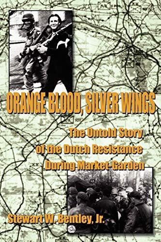 9781425957841: Orange Blood, Silver Wings: The Untold Story of the Dutch Resistance During Market-Garden