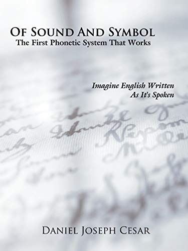 9781425957872: Of Sound And Symbol: The First Phonetic System That Works: Imagine English Written As It's Spoken