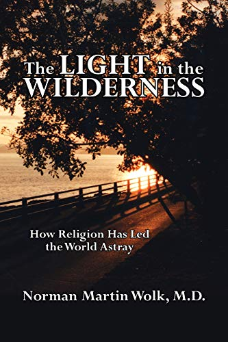 9781425957926: The Light in the Wilderness: How Religion Has Led the World Astray