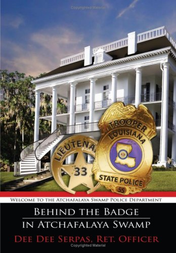 Behind the Badge in Atchafalaya Swamp: Welcome to the Atchafalaya Swamp Police Department: Dee Dee ...