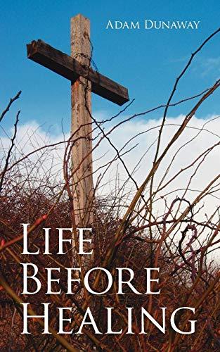 Life Before Healing: Adam Dunaway