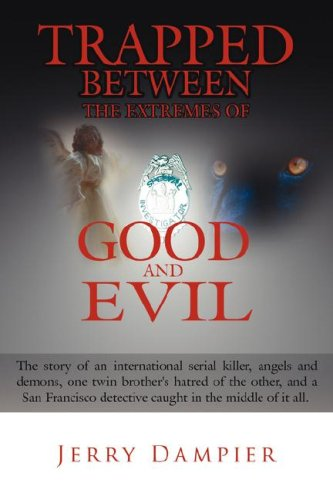 9781425959272: Trapped Between the Extremes of Good and Evil: The Story of an International Serial Killer, Angels and Demons, One Twin Brother's Hatred of the Other,