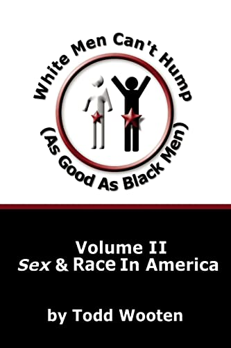 9781425959760: White Men Can't Hump (As Good As Black Men): Volume II: Sex & Race in America