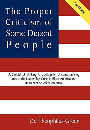 9781425960889: The Proper Criticism of Some Decent People: A Candid, Unblinking, Unapologetic, Uncompromising Look at the Leadership Crisis in Black America and Its