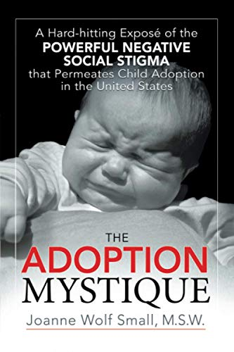 9781425961787: The Adoption Mystique: A Hard-hitting Exposé of the Powerful Negative Social Stigma that Permeates Child Adoption in the United States