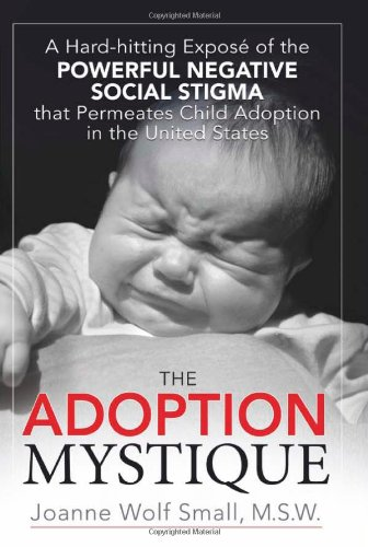 9781425961794: The Adoption Mystique: A Hard-Hitting Exposé of the Powerful Negative Social Stigma That Permeates Child Adoption in the United States