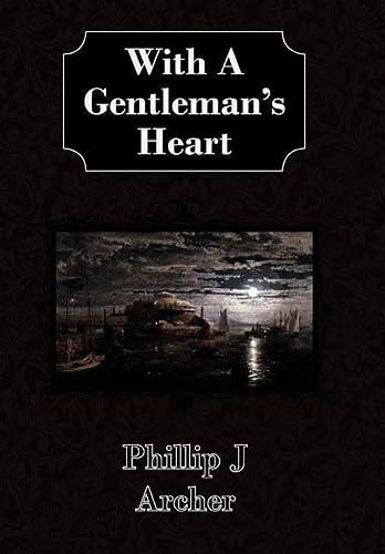 With a Gentlemans Heart: Phillip J Archer