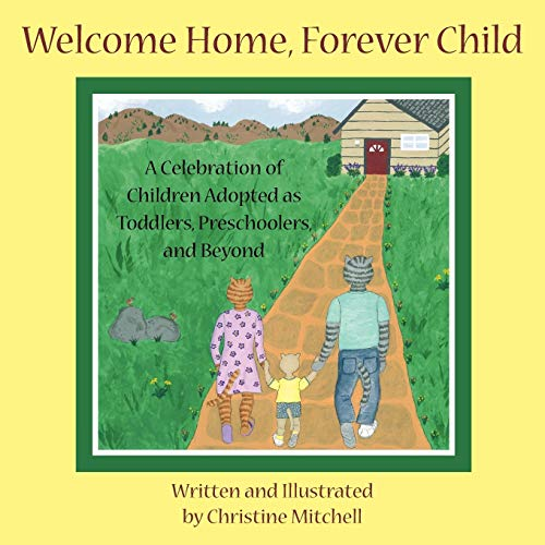 9781425963040: Welcome Home, Forever Child: A Celebration of Children Adopted as Toddlers, Preschoolers, and Beyond