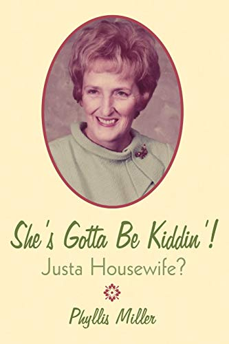 SheS Gotta Be Kiddin Justa Housewife: Phyllis Miller