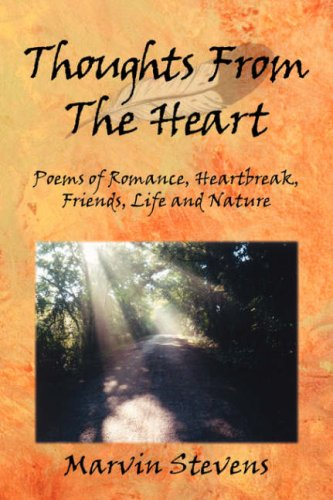 Thoughts from the Heart: Poems of Romance, Heartbreak, Friends, Life and Nature: Marvin Stevens