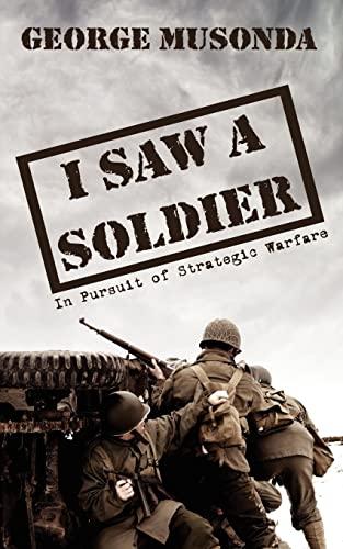 9781425965334: I SAW A SOLDIER: In Pursuit of Strategic Warfare