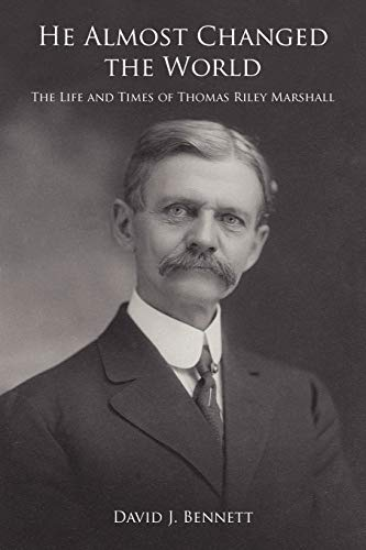 He Almost Changed the World: The Life and Times of Thomas Riley Marshall (9781425965624) by David Bennett