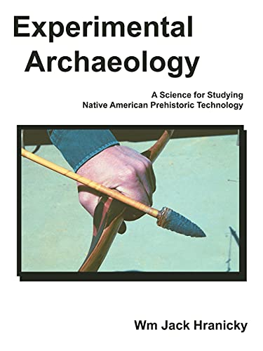 9781425965785: Experimental Archaeology: A Science for Studying Native American Prehistoric Technology