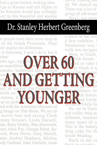 Over 60 And Getting Younger: Greenberg, DR. Stanley