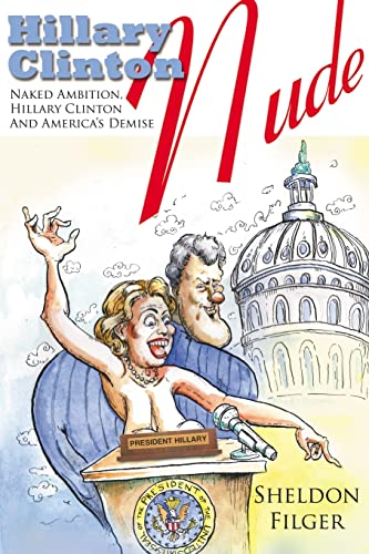 9781425967598: Hillary Clinton Nude: Naked Ambition, Hillary Clinton And America's Demise