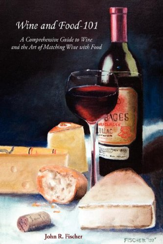 9781425968069: Wine and Food-101: A Comprehensive Guide to Wine and the Art of Matching Wine with Food