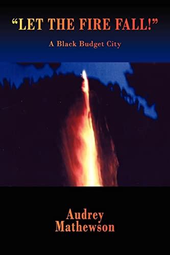 LET THE FIRE FALL!: A Black Budget: Mathewson, Audrey