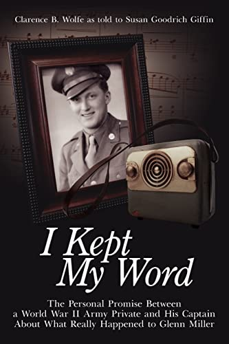 9781425969509: I Kept My Word: The Personal Promise Between a World War II Army Private and His Captain About What Really Happened to Glenn Miller
