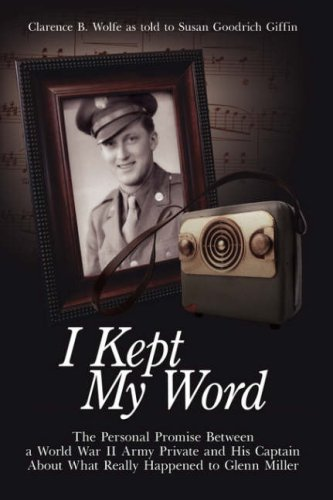 9781425969516: I Kept My Word: The Personal Promise Between a World War II Army Private and His Captain About What Really Happened to Glenn Miller