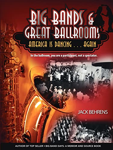 Big Bands and Great Ballrooms: America Is Dancing...Again: Behrens, Jack
