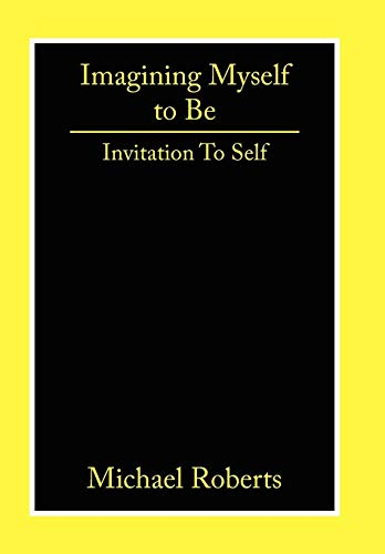Imagining Myself to Be: Invitation to Self: Michael Roberts
