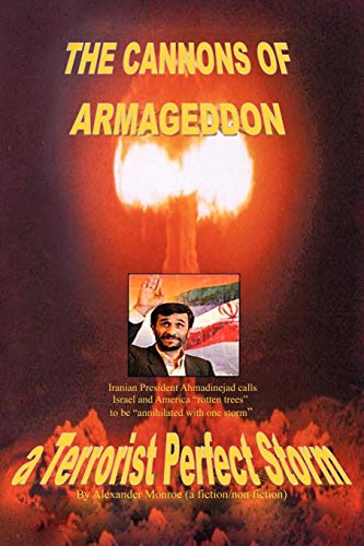 The Cannons of Armageddon: a Terrorist Perfect Storm: Monroe, Alexander