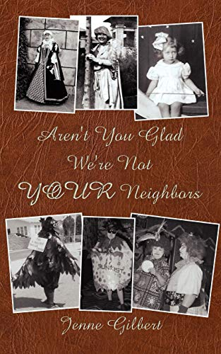 Arent You Glad Were Not YOUR Neighbors: Jeanette Gilbert