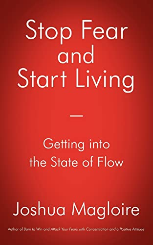 9781425972790: Stop Fear and Start Living: Getting into the State of Flow