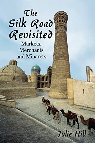 9781425972806: The Silk Road Revisited: Markets, Merchants and Minarets
