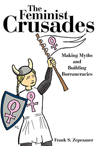 9781425972868: The Feminist Crusades: Making Myths and Building Bureaucracies