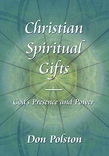 9781425973490: Christian Spiritual Gifts -: God's Presence and Power